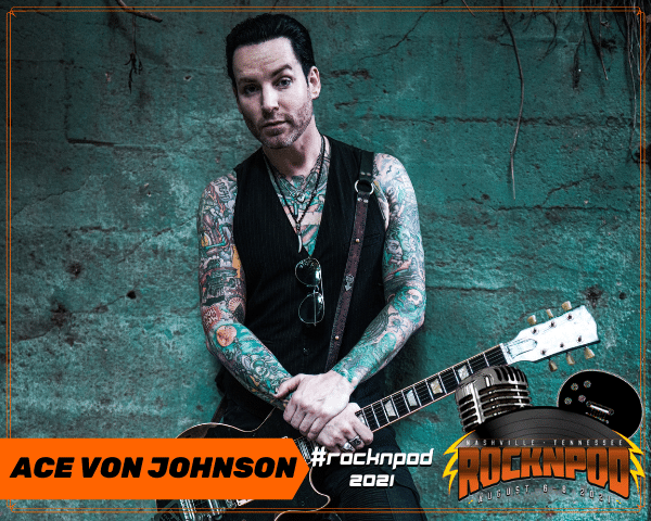 Ace Von Johnson ROCKNPOD Expo 2021